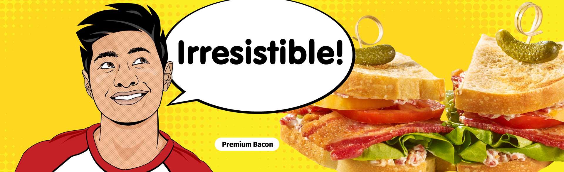 Irresistible! Premium Bacon
