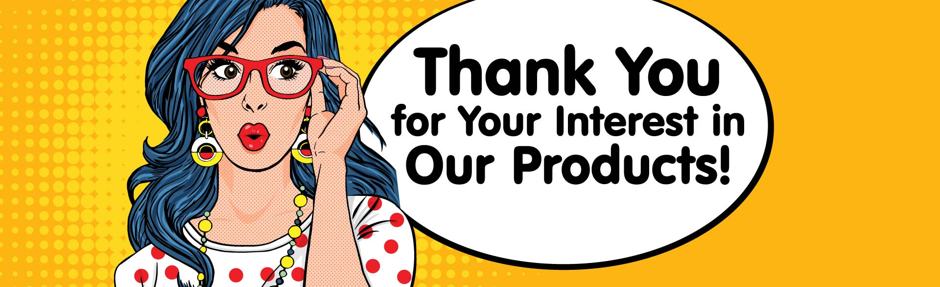 Thank You for Your Interest in Our Products!